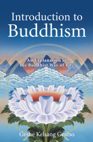 Introduction to Buddhism (An Explanation of the Buddhist Way of Life) - 9780978906771 by Geshe Kelsang Gyatso, 9780978906771