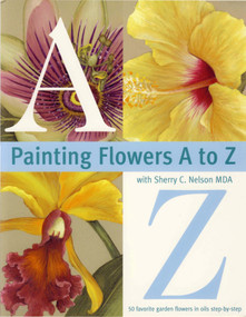 Painting Flowers A to Z with Sherry C. Nelson, MDA by Sherry Nelson, 9780891349389