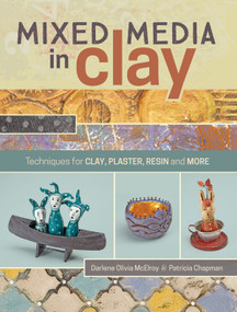 Mixed Media In Clay (Techniques for Paper Clay, Plaster, Resin and More) by Darlene Olivia McElroy, Pat Chapman, 9781440340031