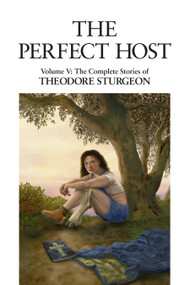 The Perfect Host (Volume V: The Complete Stories of Theodore Sturgeon) by Theodore Sturgeon, Paul Williams, Larry McCaffery, 9781556432842