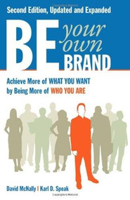 Be Your Own Brand (A Breakthrough Formula for Standing Out from the Crowd) by David McNally, 9781605098104