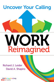 Work Reimagined (Uncover Your Calling) by Richard J. Leider, David A. Shapiro, 9781626565586