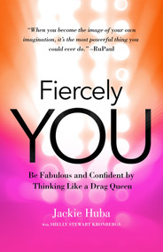 Fiercely You (Be Fabulous and Confident by Thinking Like a Drag Queen) by Jackie Huba, Shelly Stewart Kronbergs, 9781626568075