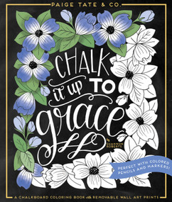 Chalk It Up To Grace (A Chalkboard Coloring Book of Removable Wall Art Prints, Perfect With Colored Pencils and Markers) by Shannon Roberts, Paige Tate & Co., 9781944515287