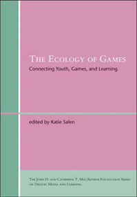 The Ecology of Games (Connecting Youth, Games, and Learning) by Katie Salen Tekinbas, 9780262693646