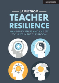 Teacher Resilience (Managing stress and anxiety to thrive in the classroom) by Jamie Thom, 9781913622220