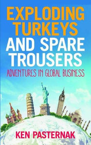 Exploding Turkeys and Spare Trousers (Adventures in global business) by Pasternak Ken, 9781788602815