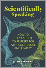 Scientifically Speaking (How to speak about your research with confidence and clarity) by Filshie-Browning  Jo, 9781788602785