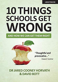 10 THINGS SCHOOLS GET WRONG (and how we can get them right) by Jared Cooney Horvath, David Bott, 9781913622350