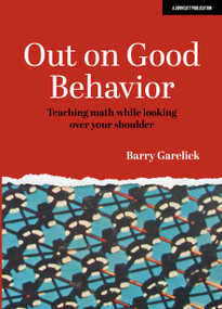Out on Good Behavior:  Teaching math while looking over your shoulder by Barry Garelick, 9781913622442