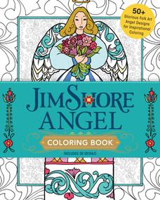 Jim Shore Angel Coloring Book (50+ Glorious Folk Art Angel Designs for Inspirational Coloring) by Jim Shore, 9781440247347