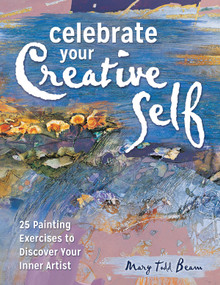 Celebrate Your Creative Self (More than 25 exercises to unleash the artist within) by Mary Todd Beam, 9781440347030