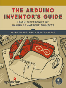 The Arduino Inventor's Guide (Learn Electronics by Making 10 Awesome Projects) by Brian Huang, Derek Runberg, 9781593276522