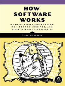 How Software Works (The Magic Behind Encryption, CGI, Search Engines, and Other Everyday Technologies) by V. Anton Spraul, 9781593276669