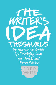 The Writer's Idea Thesaurus (An Interactive Guide for Developing Ideas for Novels and Short Stories) by Fred White, 9781599638225