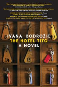 The Hotel Tito by Ivana Bodrozic, Ellen Elias-Bursac, 9781609809201