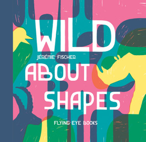 Wild About Shapes by Jeremie Fischer, 9781909263383