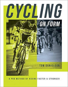 Cycling On Form (A Pro Method of Riding Faster and Stronger) by Danielson Tom, Danielson, 9781948007047