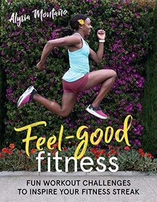 Feel-Good Fitness (Fun Workout Challenges to Inspire Your Fitness Streak) by Montaño Alysia, 9781948007030