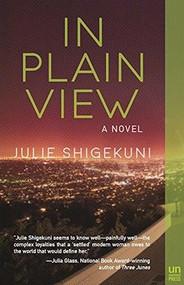 In Plain View (A Novel) by Julie Shigekuni, 9781939419989