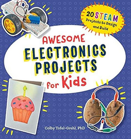 Awesome Electronics Projects for Kids (20 STEAM Projects to Design and Build) by Colby Tofel-Grehl, 9781648760259