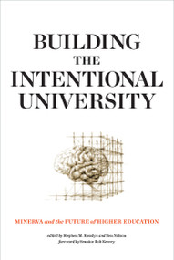 Building the Intentional University (Minerva and the Future of Higher Education) by Stephen M. Kosslyn, Ben Nelson, Bob Kerrey, 9780262536196