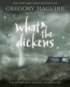 What-the-Dickens (The Story of a Rogue Tooth Fairy) - 9780763641474 by Gregory Maguire, 9780763641474