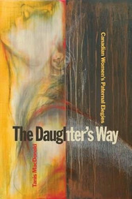 The Daughter's Way (Canadian Women's Paternal Elegies) - 9781554585212 by Tanis MacDonald, 9781554585212