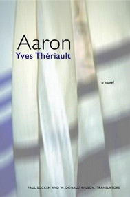 Aaron by Yves Theriault, W. Donald Wilson, Paul G. Socken, 9781554580026