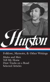 Zora Neale Hurston: Folklore, Memoirs, & Other Writings (LOA #75) (Mules and Men / Tell My Horse / Dust Tracks on a Road / essays) by Zora Neale Hurston, Cheryl Wall, 9780940450844