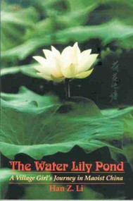 The Water Lily Pond (A Village Girl's Journey in Maoist China) by Han Z. Li, 9780889204317