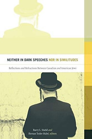 Neither in Dark Speeches nor in Similitudes (Reflections and Refractions Between Canadian and American Jews) by Barry L. Stiefel, Hernan Tesler-Mabé, 9781771122313