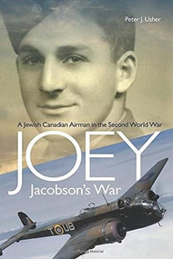 Joey Jacobson's War (A Jewish-Canadian Airman in the Second World War) by Peter J. Usher, 9781771123426