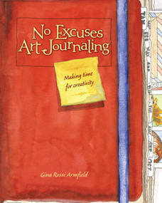No Excuses Art Journaling (Making Time for Creativity) by Gina Rossi Armfield, 9781440325137