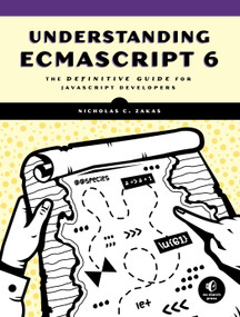 Understanding ECMAScript 6 (The Definitive Guide for JavaScript Developers) by Nicholas C. Zakas, 9781593277574