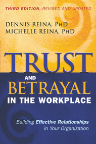 Trust and Betrayal in the Workplace (Building Effective Relationships in Your Organization) by Dennis Reina, Ph.D., Michelle Reina, 9781626562578