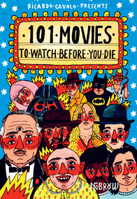 101 Movies to Watch Before You Die by Ricardo Cavolo, 9781910620250