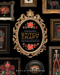 Stitchcraft (An Embroidery Book of Simple Stitches and Peculiar Patterns) by Gayla Partridge, Blue Star Press, 9781944515744