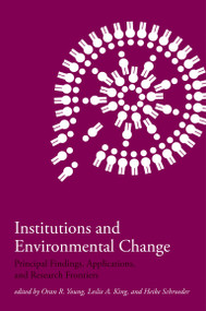 Institutions and Environmental Change (Principal Findings, Applications, and Research Frontiers) by Oran R. Young, Leslie A. King, Heike Schroeder, 9780262740333