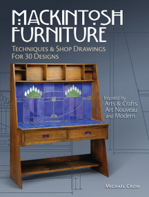 Mackintosh Furniture (Techniques & Shop Drawings for 30 Designs) by Michael Crow, 9781440348792