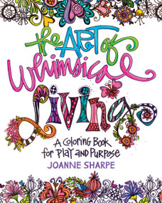 The Art of Whimsical Living (A Coloring Book for Play and Purpose) by Joanne Sharpe, 9781440349119