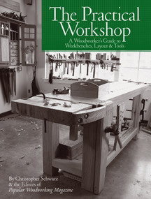 The Practical Workshop (A Woodworker's Guide to Workbenches, Layout & Tools) by Christopher Schwarz, Popular Woodworking, 9781440351228