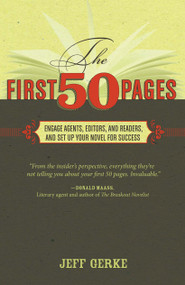 The First 50 Pages (Engage Agents, Editors and Readers, and Set Your Novel Up For Success) by Jeff Gerke, 9781599632834