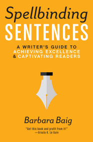 Spellbinding Sentences (A Writer's Guide to Achieving Excellence and Captivating Readers) by Barbara Baig, 9781599639154