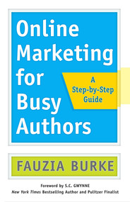 Online Marketing for Busy Authors (A Step-by-Step Guide) by Fauzia Burke, S.C. Gwynne, 9781626567856