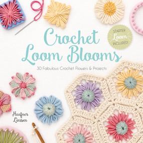 Crochet Loom Blooms (30 Fabulous Crochet Flowers & Projects) by Haafner Linssen, 9781632506191