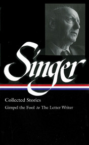 Isaac Bashevis Singer: Collected Stories Vol. 1 (LOA #149) (Gimpel the Fool to The Letter Writer) by Isaac Bashevis Singer, Ilan Stavans, 9781931082617