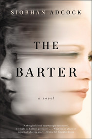 The Barter (A Novel) by Siobhan Adcock, 9780147516367