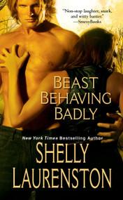 Beast Behaving Badly by Shelly Laurenston, 9780758231697