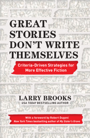 Great Stories Don't Write Themselves (Criteria-Driven Strategies for More Effective Fiction) by Larry Brooks, Robert Dugoni, 9781440300851